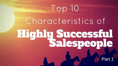 a way out 10 characteristics of highly successful books the top characteristics of highly successful salespeople