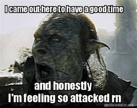 Orc Meme - protesting orc feels so attacked i came out to have a