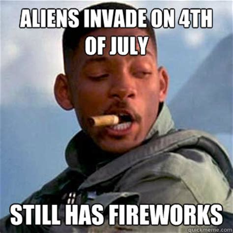 Funny 4th Of July Memes - aliens invade on 4th of july still has fireworks good