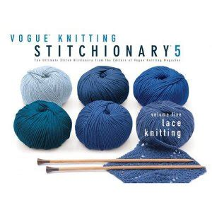 vogue knitting the ultimate knitting book completely revised updated books vogue knitting book stitchionary vol 5 lace knitting