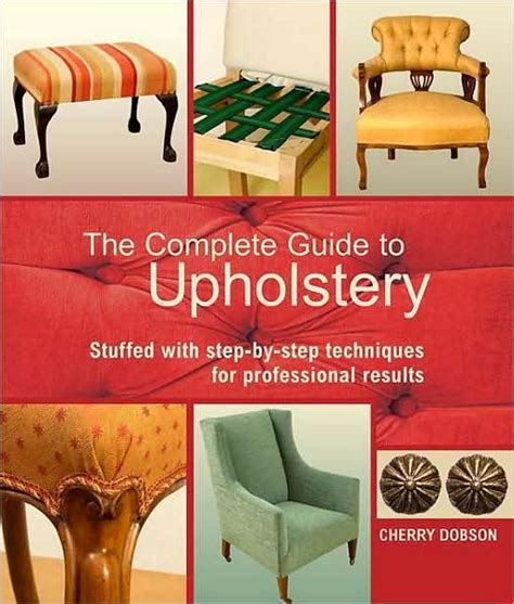 Dobson Upholstery by The Complete Guide To Upholstery Stuffed With Step By