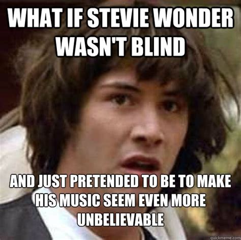 Blind Meme - stevie wonder is not blind know your meme