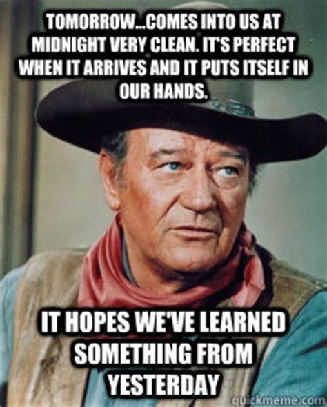 John Wayne Memes - tomorrow comes into us at midnight very clean it s