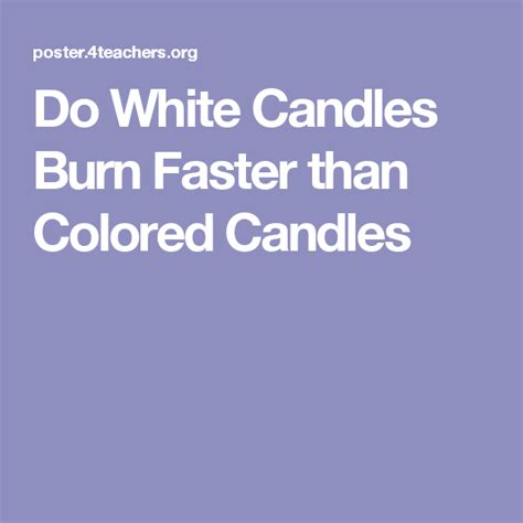 do colored candles burn faster than white candles do white candles burn faster than colored candles
