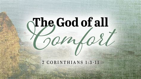 god is a god of comfort god of all comfort 2 corinthians 1 3 11 youtube