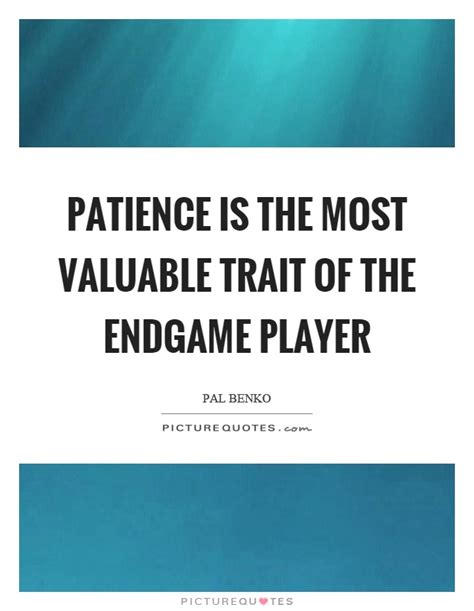 End Game Lyrics Quotes | patience is the most valuable trait of the endgame player