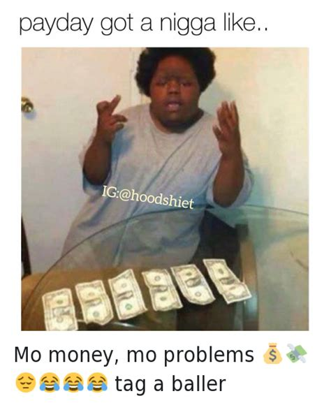 Money Problems Meme - payday got a nigga like mo money mo problems tag a