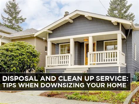 what to know if you downsize your home to save money discover disposal and cleanout services tips when downsizing your