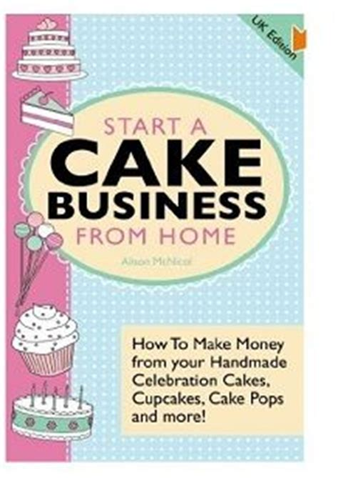 How To Start A Cake Decorating Business From Home | best 25 cake business ideas on pinterest