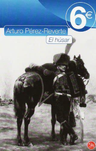 libro el husar the libro el husar di arturo perez reverte