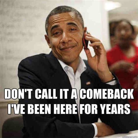 Dont Call It A Comebackive Been Here For Years by 20 Comeback Memes Sayingimages