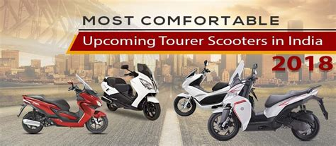 most comfortable car in india most comfortable upcoming tourer scooters in india sagmart