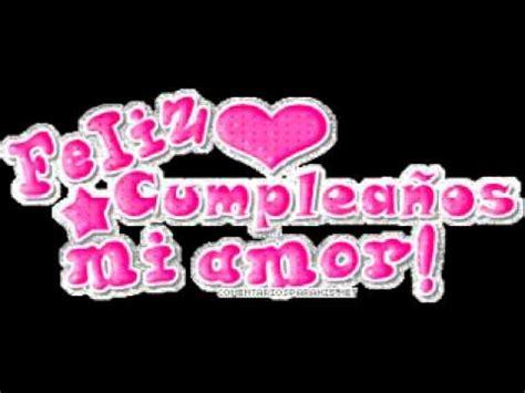 imagenes de cumpleaños con amor feliz cumplea 241 os mi amor youtube