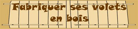 Comment Faire Des Volets En Bois 4399 by Subaudio Bricolage Fabriquer Ses Volets Battant En Bois