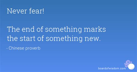 the end is never the end a new challenge awaits never fear the end of something marks the start of