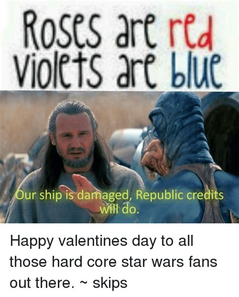 Star Wars Valentine Meme - roses are red violets are blue ur ship is damaged republic