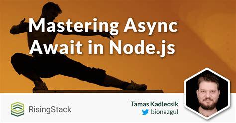javascript async events callbacks promises and async await books mastering async await in node js risingstack