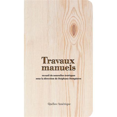 Www Travaux Manuels by Travaux Manuels St 233 Phane Dompierre Qu 233 Bec Am 233 Rique