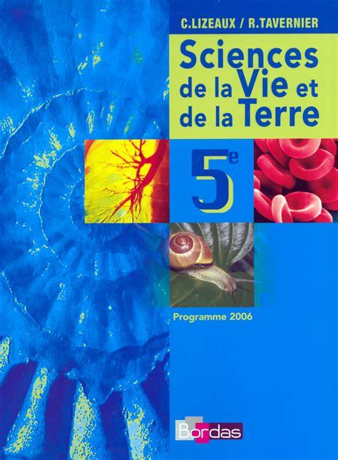 libro svt 5e 4e 3e lizeaux tavernier svt 5e manuel de l 233 l 232 ve ed 2006