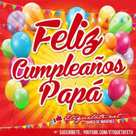 imagenes cumpleaños de papa imagenes con frases de feliz cumplea 241 os para mi papa