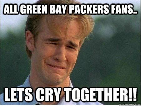 Funny Green Bay Packers Memes - all green bay packers fans lets cry together