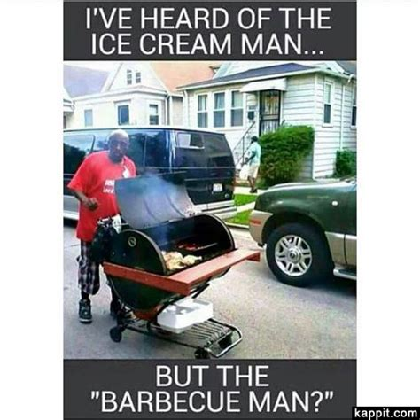 Funny Bbq Meme - i ve heard of the ice cream man but the barbecue man quot