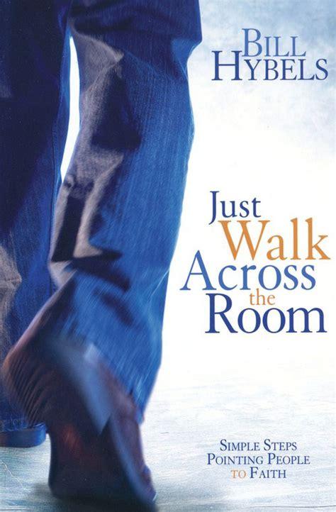 just walk across the room book summaries lifeandleadership ministry resources christian leadership church leadership