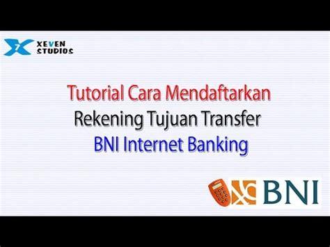 tutorial hack rekening bank tutorial cara mendaftarkan rekening tujuan transfer bni