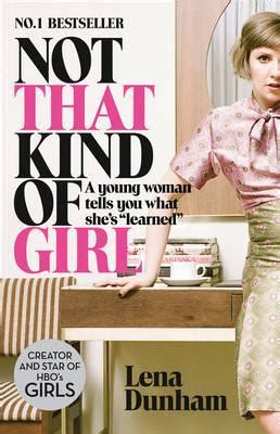 lena dunham not that kind of girl not that kind of girl lena dunham 9780007515547