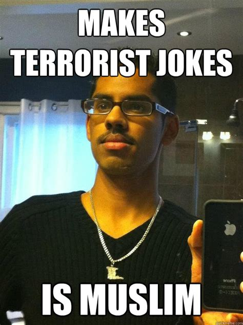Muslim Meme - makes terrorist jokes is muslim hipster brown guy