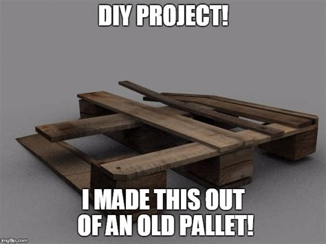 Diy Meme - pallet diy project imgflip