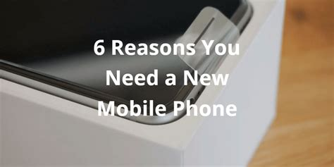Needs A New by 6 Reasons You Need A New Phone Tigermobiles
