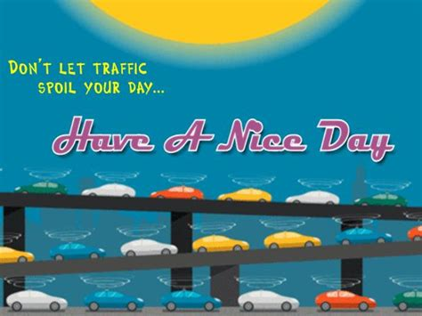 Dont Let Traditions Spoil Your Day by Don T Let Traffic Spoil Your Day Morning