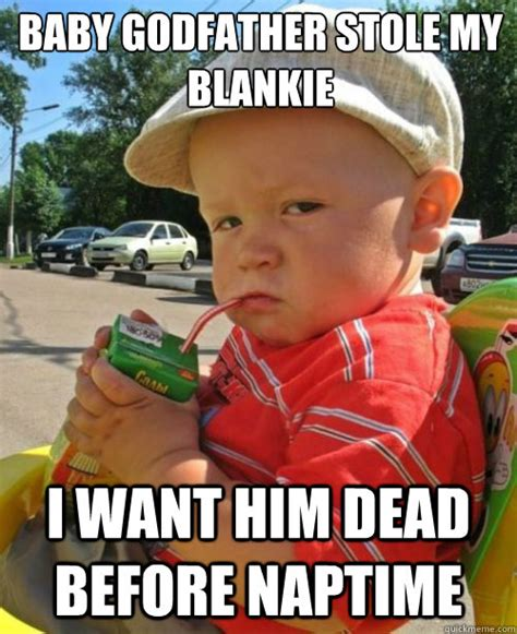 Baby Godfather Meme - baby godfather stole my blankie i want him dead before