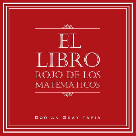 el libro rojo de 8494182668 el libro rojo de los matem 225 ticos by gray tapia issuu