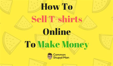 How To Sell Online And Make Money - how to sell t shirts online to make money