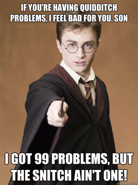 I Got 99 Problems Meme - if you re having quidditch problems i feel bad for you