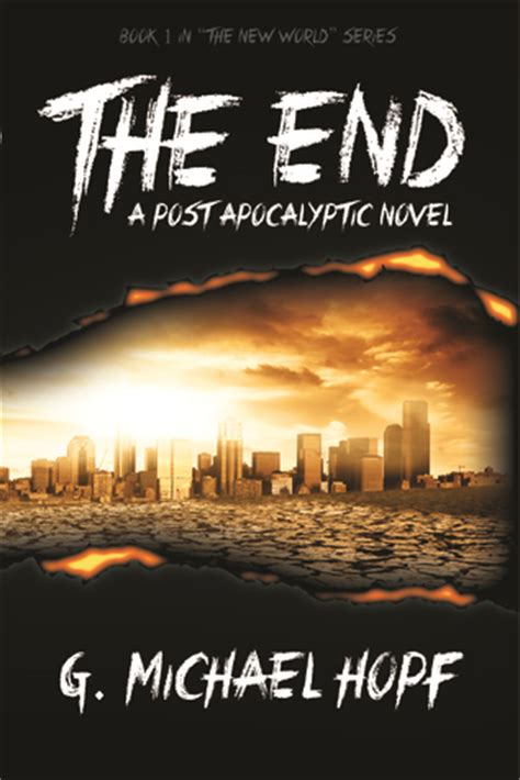 michael and the end of the world books the end the new world series 1 by g michael hopf