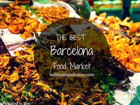 best foods on the market exploring the best food market in barcelona