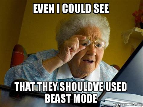 Internet Grandma Meme - even i could see that they shouldve used beast mode