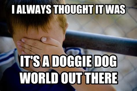 its a dogs world apparently its a eat world out there meme