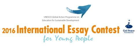 International Essay Contest Unesco by 2016 Unesco Goi Peace Foundation International Essay Contest Opportunity Desk