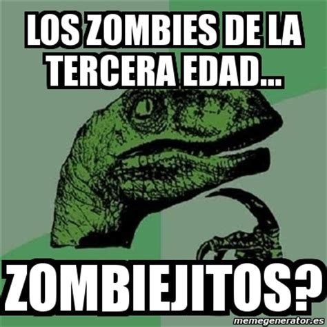 Memes Generator En Espaã Ol - meme filosoraptor los zombies de la tercera edad