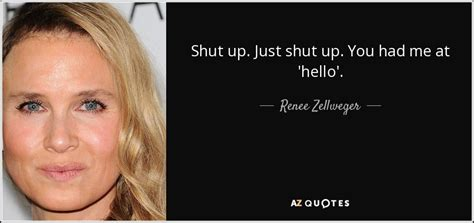 renee zellweger quotes renee zellweger quote shut up just shut up you had me