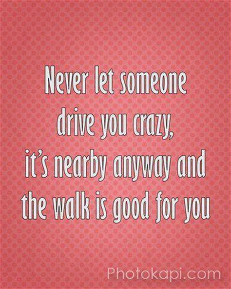 Drive You Crazy | never let someone drive you crazy bits of wisdom