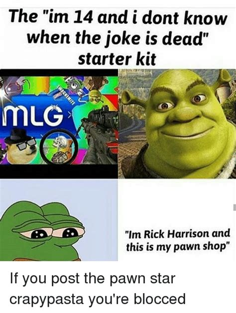 the im 14 and i dont when the joke is dead starter kit mlg im rick harrison and this is my