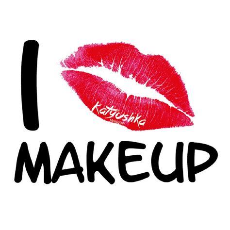imagenes i love make up las mejores frases de maquillaje katyushka makeup
