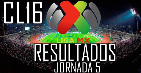 resultados jornada 5 liga mx 2016 liga mx resultados jornada 5 clausura 2016 pr 243 ximos