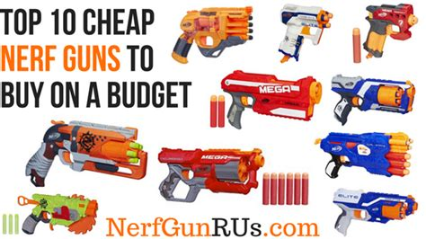 best nerf gun to buy top 10 cheap nerf guns to buy on a budget nerf gun r us