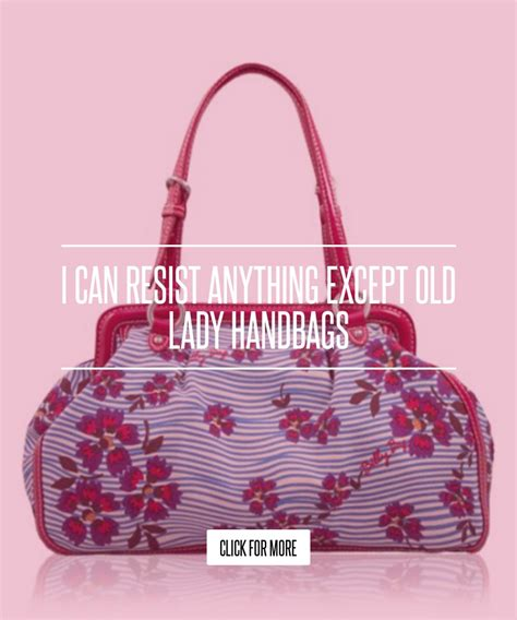 I Can Resist Anything Except Handbags i can resist anything except handbags fashion